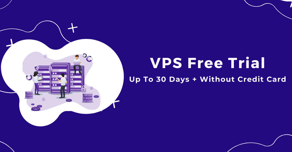 VPS Hosting Free Trial - Get 60 Days Trial and No Credit Card